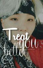 TREAT YOU BETTER ; M.YG by MYGROSE