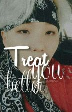 treat you better - m.yg  by MYGROSE