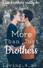More Than Just Brothers (BxB)(✔️) by slept-til-death