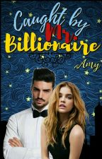 Caught By Mr. Billionaire by 1234567890godrej