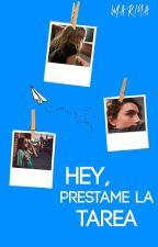 Hey, préstame la tarea © →Serie Hey 1-1.5← by LoveTheWrite