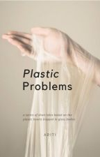 Plastic Problems by _screamer