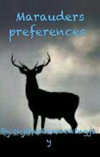 Marauders preferences by slytherinmockingjay