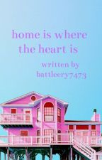 Home Is Where the Heart Is by battlecry7473
