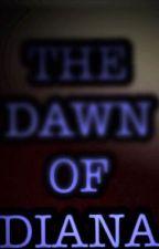 The Dawn of Diana by EvangelineOkoduwa