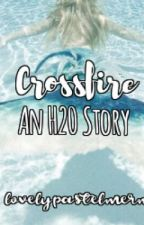 Crossfire: An H20 Story by LuneAndromeda