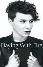 Playing with Fire // Daniel Howell x reader by haileysnothere