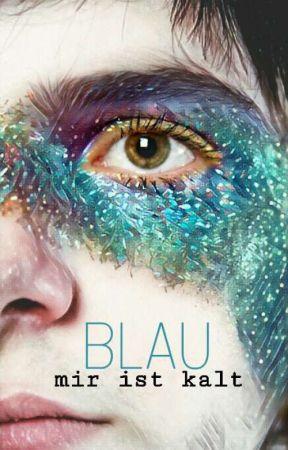 Blau - Mir ist kalt [DE] by tnaomie