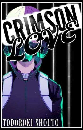 Crimson Love (Villain Shouto Todoroki x Reader) - Knyyyy~ - Wattpad