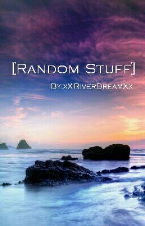 [Random Stuff] by xXRiverDreamXx