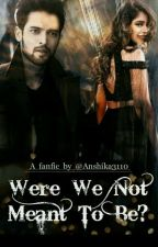 Manan FF:Were We Not Meant To Be??  by Anshika3110
