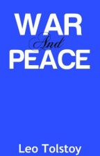 War and Peace ~ Leo Tolstoy by Notinfringement