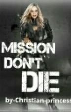 Mission Don't Die by Christian-princess