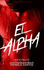 El Alpha [Disponible Hasta El 10 De Marzo] by JustTheQueenBitch