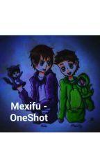 I'm sorry, but I love you // #Mexifu (OS) by nightmaregirlff