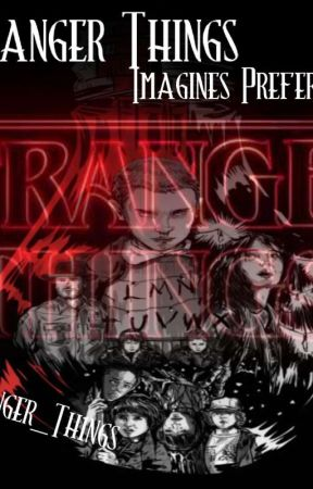 Stranger Things Imagines and Preferences by Stranger_Th1ngs