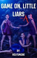 Game on, Little Liars! | holysmoak by holysmoak