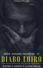 """Diabo loiro- Entre o Amor e a vingança-  Série"""" Amores Tatuados""""  Livro 1  by gessica121"""