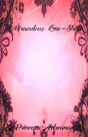 Miraculous «~» OneShots by XxPrincessAdreanaxX