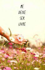 Me Deixe Ser Livre by UmBomSer
