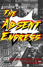 Author Games: The Absent Empress by TheCatKing