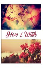 How I Wish by Artaith