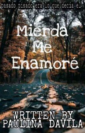 Mierda Me Enamoré by PaulinaDavila457
