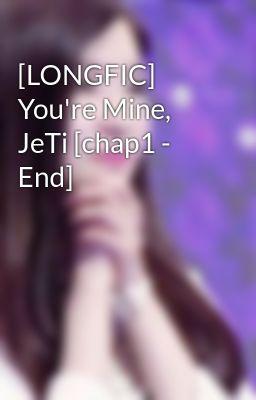 Đọc truyện [LONGFIC] You're Mine, JeTi [chap1 - End]