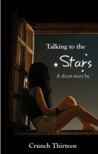 Talking to the Stars (Completed) by Crunch_13