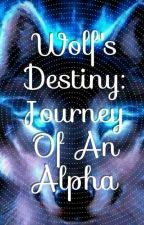 Wolf's Destiny: Journey Of An Alpha (ON HOLD) by Crystal_BB