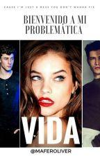 Bienvenido a mi problematica vida  by MaferOliver