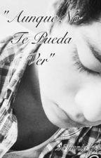 """""""Aunque No Te Pueda Ver"""" (Directioner Boy y tu) by aritch_ariana"""
