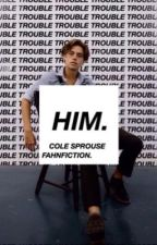 Him<<c.sprouse by shannonm1592