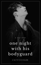 One Night: With His Bodyguard | KookV  [ One Shot ] by CorVitreum