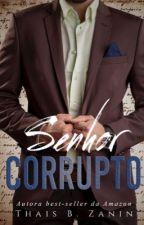 Senhor Corrupto - 2º - Série Senhores by ThaisBZanin