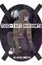 Ticci Toby- One shots by TicciToby_Lover