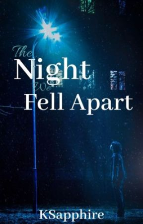 The Night We Fell Apart by KSapphire