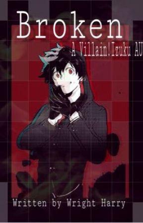 Broken   Villain!Izuku AU   by WrightHarry