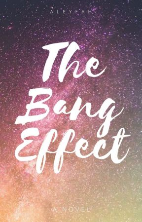 The Bang Effect by aleyeah