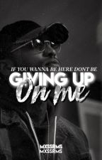 Giving Up On Me by mxssrms