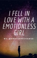 I Fell In Love With A Emotionless Girl by EmotionsChange