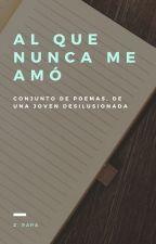 Al que nunca me amó [#PEMMYS 2017] by Poetisa_sin_versos