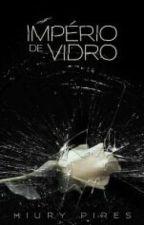 Império de Vidro by HiuryPires
