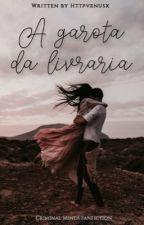 A Garota da Livraria | Criminal Minds | by withveenus