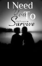 I Need You To Survive by OnlyChampion
