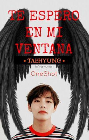 TE ESPERO EN MI VENTANA ~ONE SHOT~ TAEHYUNG by infireswoman