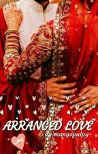 Arranged Love  by mangopulpy