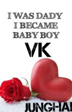 I was Daddy I became Baby Boy//VKOOK One shot\\-مكتملة- by JUNGHAI_TAEKOOK