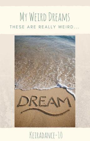 My Weird Dreams by Keiradance_10
