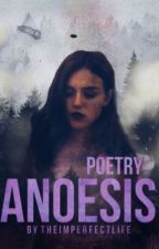 Anoesis || P o e t r y by TheImperfectLife
